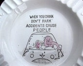 Humorous Ashtray about Drinking and Parking- Accidents Cause People