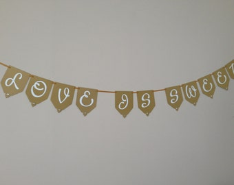 Love is Sweet Banner -  Gold and White  Ready to Ship