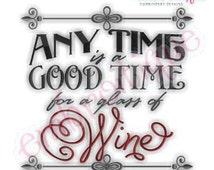 Any Time is a Good Time for a Glass of Wine - Instant Download Machine embroidery design