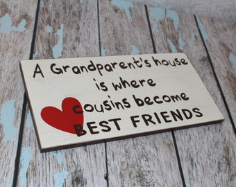 A Grandparent's house is where cousins become best friends. Grandparents Gift. Birthday or Holiday Gift Sign, 10 X 18 in. Grandma Gift