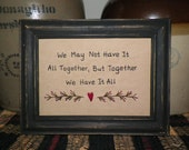 UNFRAMED Primitive Decor Stitchery Picture Sampler Country Home We May Not Have it All Together But Together We Have It All Prim wvluckygirl
