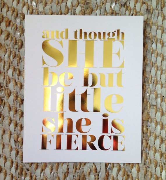 Gold Foil Though She Be But Little Art Print