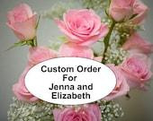 Custom Order For Jenna and Elizabeth