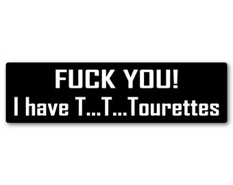 FU - I have Tourettes vinyl bumper sticker