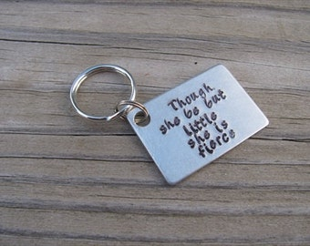 """Inspirational Keychain- """"Though she be but little she is fierce"""" - Hand-Stamped Keychain"""