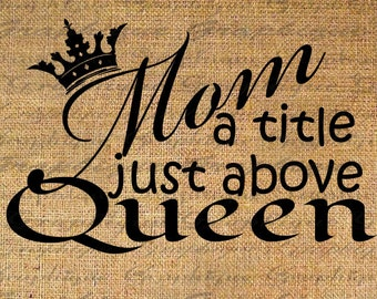 MOM above QUEEN Text Digital Collage Sheet Download Burlap Fabric Transfer Mom Typography Iron On Pillows Totes Tea Towels No. 4673