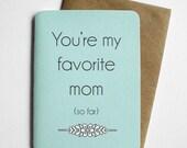 Snarky Mom Card - You're My Favorite Mom (so far)