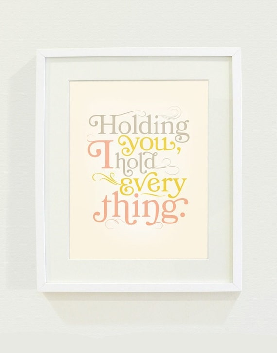 Holding You I Hold Everything Typography Nursery Art Print // 8x10