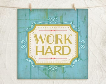 Work Hard 12x12 Art Print -Inspirational, Word Art, Motivational, Vintage, Gift, Home, Wall Decor  -Teal, Gold, White, Pink