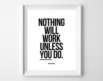 Nothing Will Work - Inspiring Quote PRINTABLE INSTANT DOWNLOAD 8x10 Digital Art.