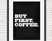 Coffee print, But first coffee, Black and white print,typography print,  Coffee poster,  Quote poster,  Kitchen art,  kitchen decor
