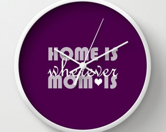 Mother's Day Wall Clock - Home Is Wherever Mom Is Wall Clock - Purple and White - Original Design - Home decor by Adidit