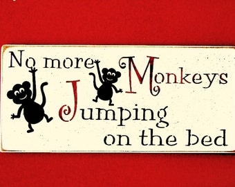 No More Monkeys Jumping On The Bed Wood Sign