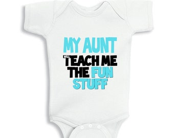 My Aunt Will Teach Me The Fun Stuff baby bodysuit or Infant T-Shirt