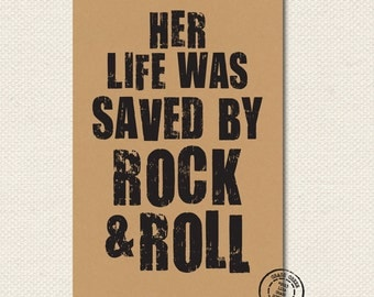 Her Life Was Saved By Rock and Roll 11x17 or 12x18