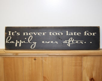"""Wooden sign """" it's never too late for happily ever after"""""""