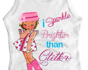 "tank, tshirt tee shirt one piece childrens tshirt ""I Sparkle Brighter than Glitter"" a girly shirt"