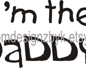 I'm the Daddy iron-on shirt decal transfer for dark garment