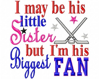 I may be his little Sister but I'm his Biggest Fan - Hockey - Machine Embroidery Design - 8 Sizes