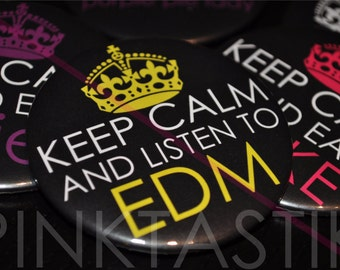 Keep Calm and Listen to EDM Button, EDM Tshirt, rave candy, ravers, plur, geekery, stocking stuffer, EDM music