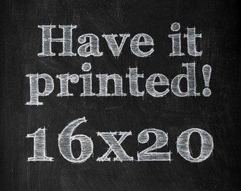 HAVE IT PRINTED - Make any Typographic artwork a 16x20 print!