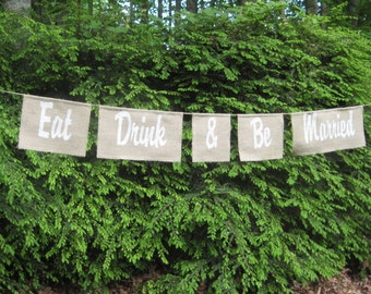 Eat Drink and Be Married Sign, Burlap Banner, Burlap Wedding, Rustic Wedding, Rustic Burlap Sign, Reception Sign, Burlap Wedding Sign