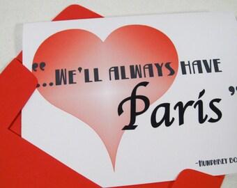Love Card - Romantic Greeting - Valentines Day Card - We'll Always Have Paris - Quote - Casablanca - Humphrey Bogart - HB107