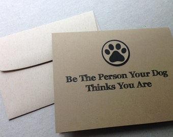 """Dog Stationary Set -- 10 cards and envelopes """"Be The Person Your Dog Thinks You Are"""""""