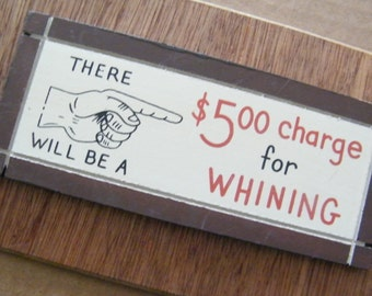 Funny Humor Novelty Wood  Sign There Will Be a 5 dollar Charge For Whining Wall Art Decor Plaque Picture Sign