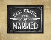 Eat, Drink and be Married Wedding sign - PRINTED chalkboard signage -  with optional add ons