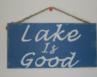 Nice LAKE IS GOOD wood sign
