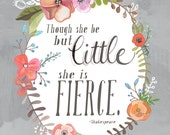 And Though She Be But Little, She Is Fierce - Shakespeare Art Print
