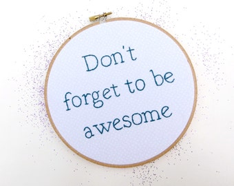ON SALE! Don't Forget to be Awesome Embroidery Hoop Quote : Positive PMA Hand Embroidered Hoop - Motivational Inspiring Home Decor