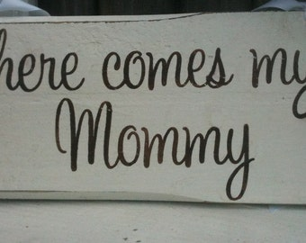 Here comes my MOMMY / Flower Girl / Ring Bearer / Wooden Wedding Sign