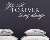 You will Forever be my always Quote Vinyl Wall Art Decal in 3 sizes