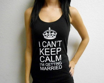 I Cant Keep Calm Im Getting Married Tank Top. Bride Tank Top. Im Getting Married Shirt. Bachelorette Party Tank Top. Bridal Shirt. BRIDE.