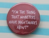 Monster Nightmares - Pinback Button OR Magnet- Buffy the Vampire Slayer Quote