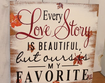Every LOVE STORY is Beautiful Sign/Fall Leaves/Wedding Sign/Anniversary/Romantic Sign/Fall Wedding/Autumn/Fall Colors