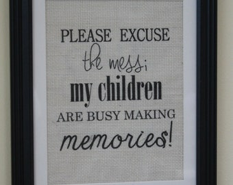 Please Excuse the Mess My Children Are Making Memories Burlap Wall Print (Can Be Personalized)