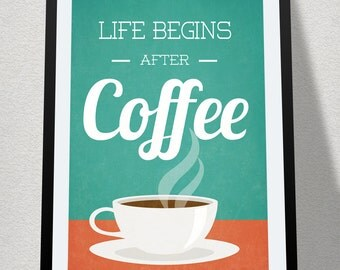 Life Begins After Coffee, Coffee Poster, Kitchen Poster, Home Decor, Wall Decor, Coffee Gift, Inspirational Quote