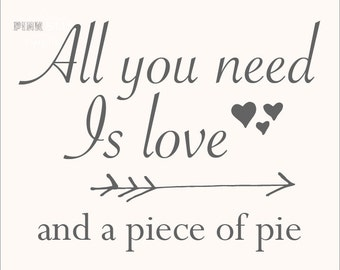 All you need is love and pie printable 8 x 10 wedding print pie printable piece of pie wedding decor pie display dessert display