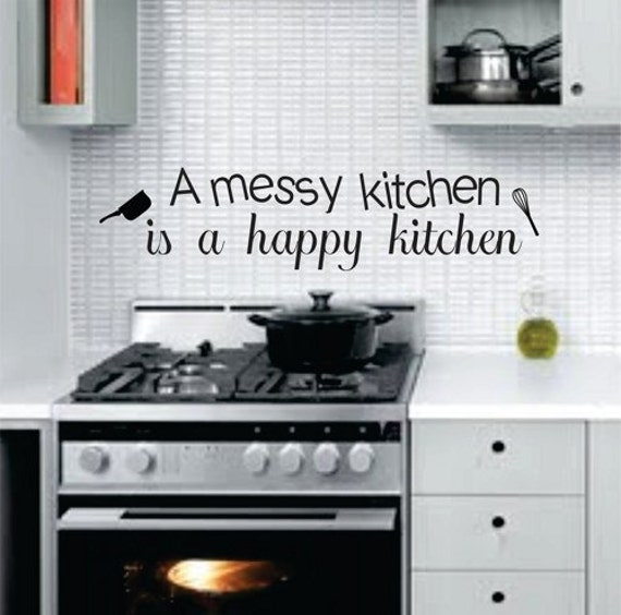 Messy Walls But I Like It: A Messy Kitchen Is A Happy Kitchen Wall Decal Sticker Decor