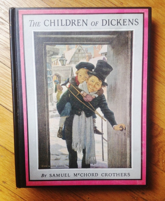 """1945 """"The Children of Dickens"""" by Samuel McChord Crothers. Art by Jessie Willcox Smith. Children's classics. Kids' books"""