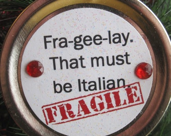 """A Christmas Story Ornament – Funny Movie Quote: """"Fra-gee-lay. That must be Italian."""""""