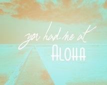 "Hawaiian Art, Aloha Decor, Beach Art, You Had Me at Aloha, Typography, Blue, Mint, Aqua, Hawaii Print, Aloha Print - ""You Had Me at Aloha"""