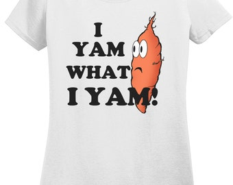 Ladies I Yam What I Yam T shirt