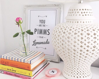 Print by Honey and Fizz - You are the Pimms to my lemonade. Printed on matt 200gsm paper. Colour-b&w