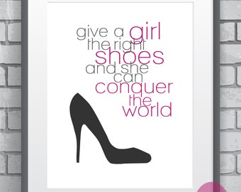 """Inspirational Quote Typography Poster Art Print """"Give A Girl The Right Shoes..."""" High Heel Shoes-Dorm Room Decor-Gifts Under 25"""