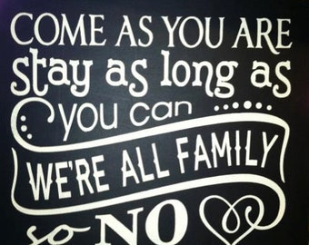 Come as you are...Stay as long as you can..We're all FAMILY so no seating plan sign LARGER 18 in x 18 in