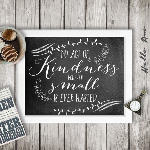 https://www.etsy.com/listing/174496493/no-act-of-kindness-however-small?ref=sr_gallery_23&ga_search_query=kindness+print&ga_search_type=all&ga_view_type=gallery